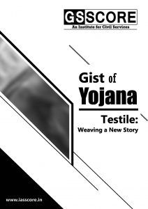 Gist of YOJANA Testile: Weaving a New Story for UPSC