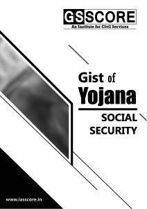 Gist of YOJANA : Social Security for UPSC